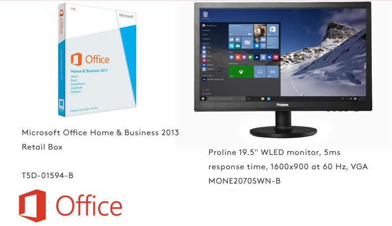 "Combo special! Office Home & Business 2013 (Retail) & Proline 19.5"" WLED , 5ms response time, 1600 x 900 at 60Hz, VGA monitor For only R3762 incl. VAT You save R549.25 incl. VAT on the normal price! Offer valid while stocks last!"
